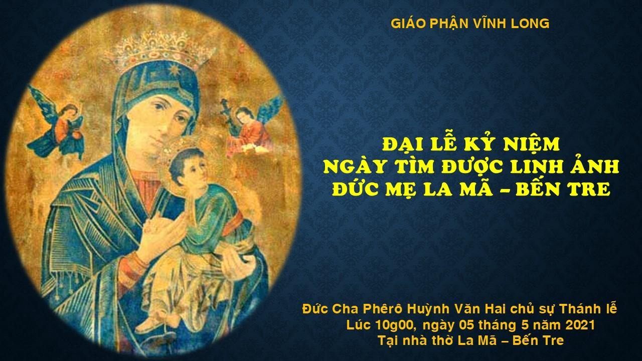 Đại lễ kỷ niệm ngày tìm được linh ảnh Đức Mẹ La Mã Bến Tre - 05.5.2021