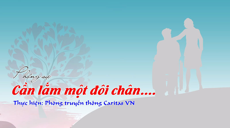 Caritas Việt Nam : Cần lắm một đôi chân