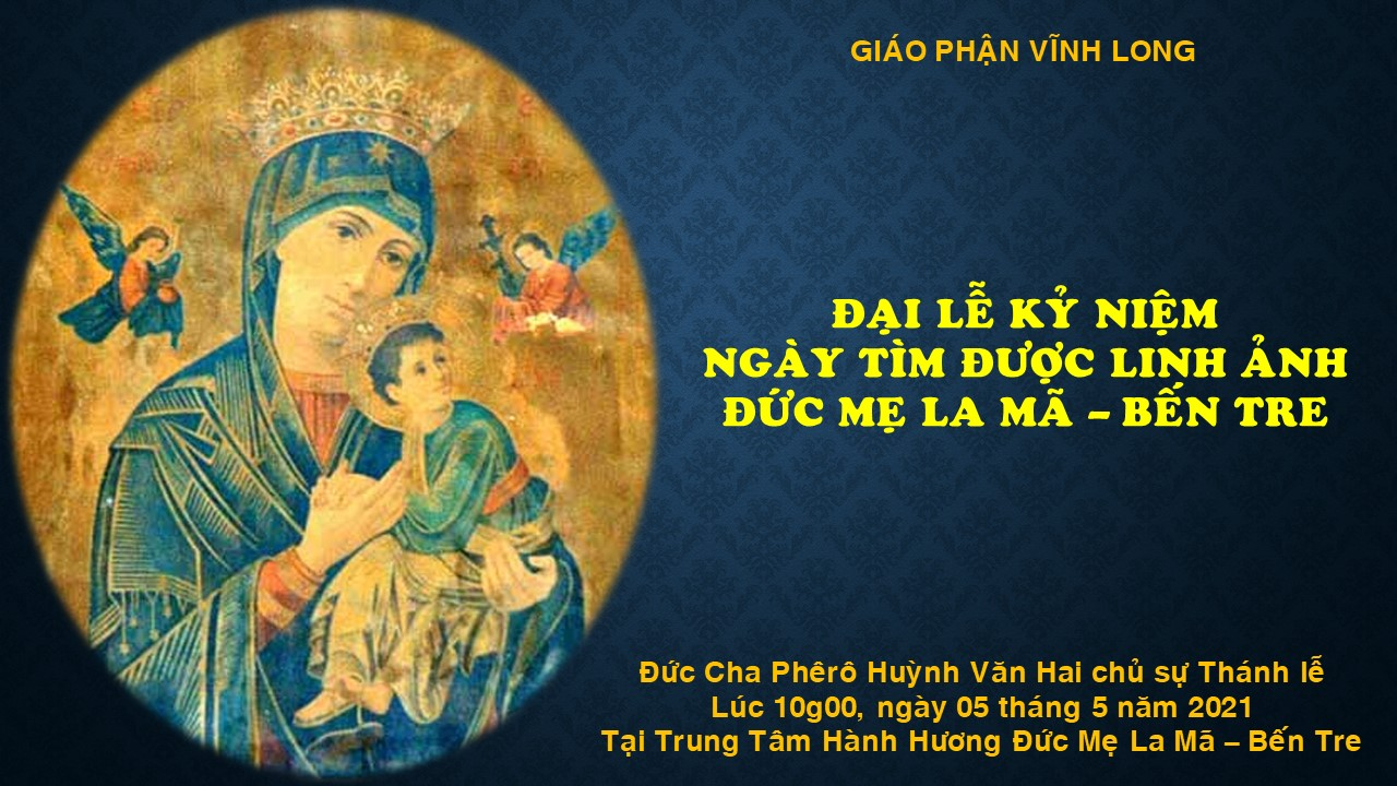 Đại lễ kỷ niệm ngày tìm được linh ảnh Đức Mẹ La Mã - Bến Tre 05.5.2021